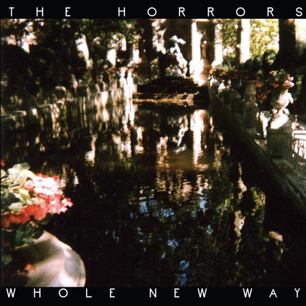 The Horrors|Whole New Way