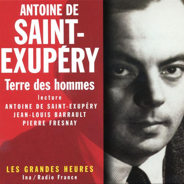 Antoine de Saint-Exupéry - Terre des hommes - Les Grandes Heures