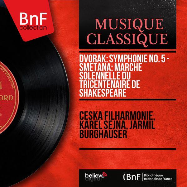 Česká filharmonie - Dvořák: Symphonie No. 5 - Smetana: Marche solennelle du tricentenaire de Shakespeare (Mono Version)