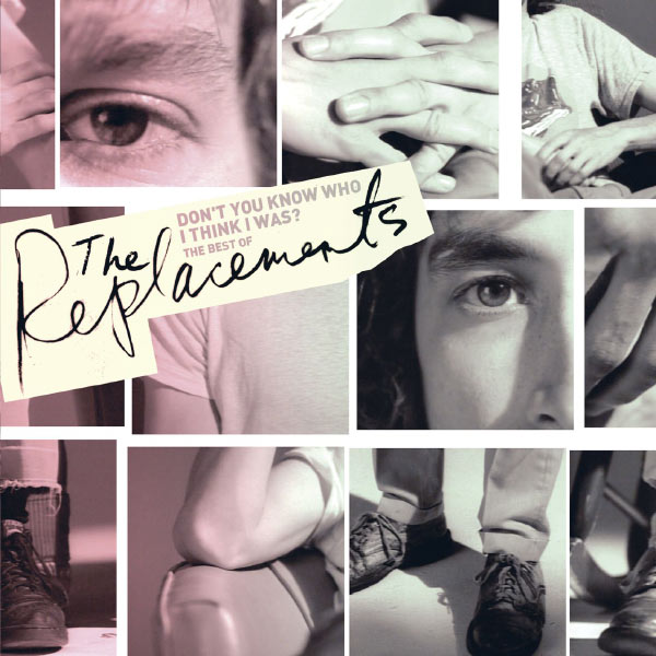 The Replacements - Don't You Know Who I Think I Was?: The Best Of The Replacements