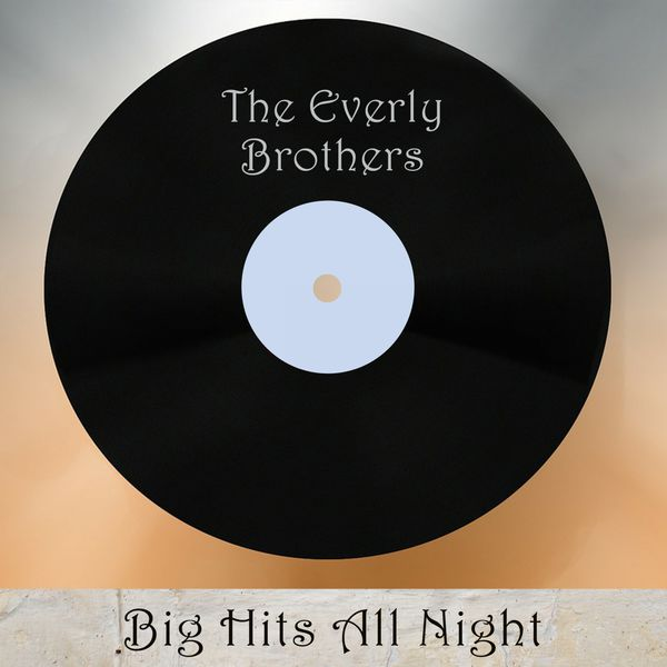 The Everly Brothers - Big Hits All Night