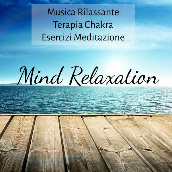 Mind Relaxation - Musica Rilassante Terapia Chakra Esercizi