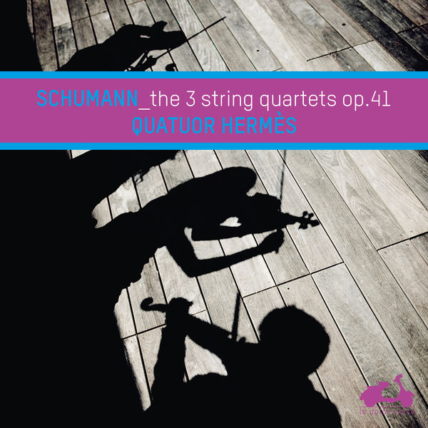 Quatuor Hermès - Robert Schumann : The 3 String Quartets, Op. 41