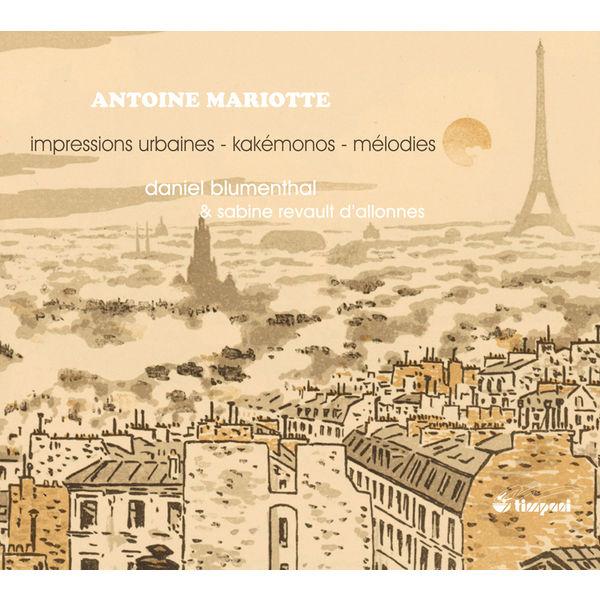 Daniel Blumenthal - Antoine Mariotte:  Impressions urbaines - Mélodies...