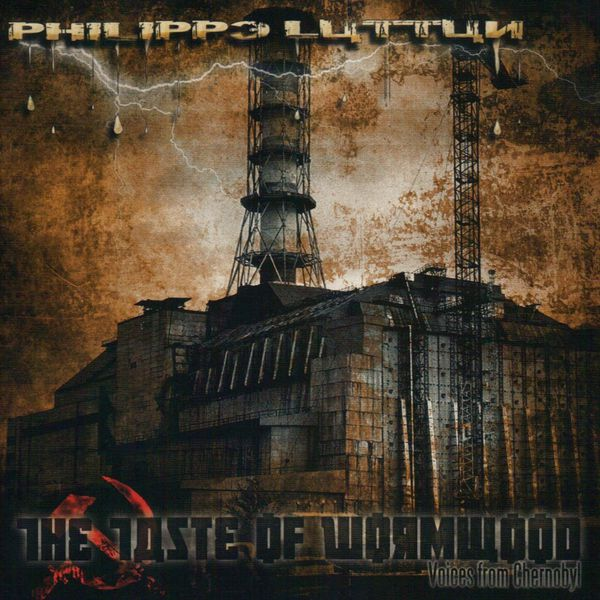 Philippe Luttun - The Taste of Wormwood (Voices from Chernobyl)