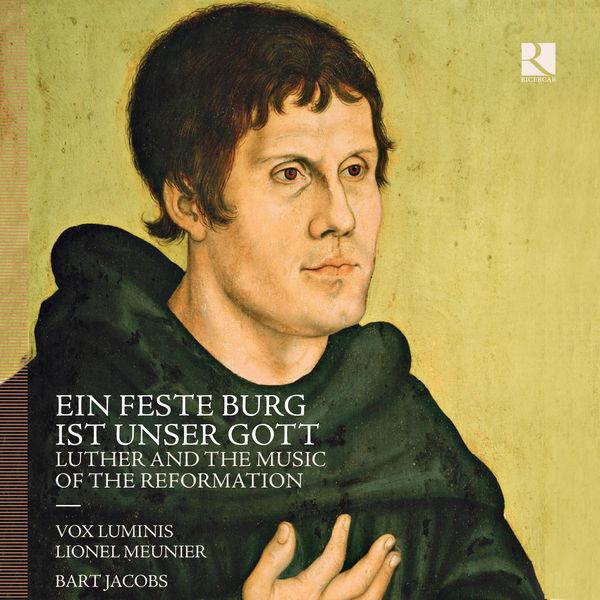 Lionel Meunier - Ein feste Burg ist unser Gott: Luther and the Music of the Reformation