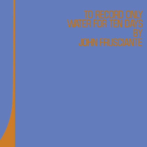 John Frusciante - To Record Only Water For Ten Days (U.S. Version)