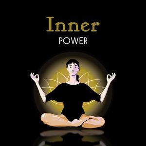 Inner Power – Soft Mindfulness, Chakra Balancing, Meditation Music, Sounds of Yoga, Kundalini, Reiki Music, Deep Concentration, Peaceful Mind, Relaxation