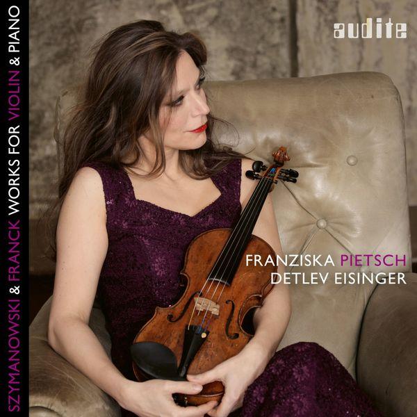 Franziska Pietsch - Szymanowski & Franck: Works for Violin & Piano