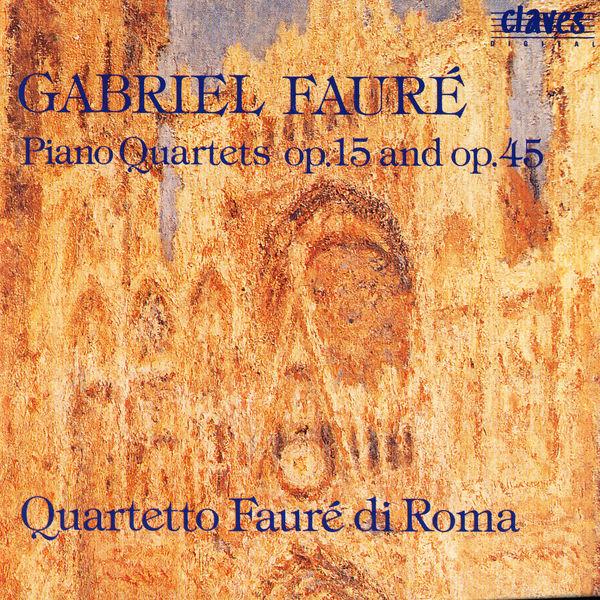 Gabriel Fauré - Fauré: Piano Quartets Op. 15 & Op. 45