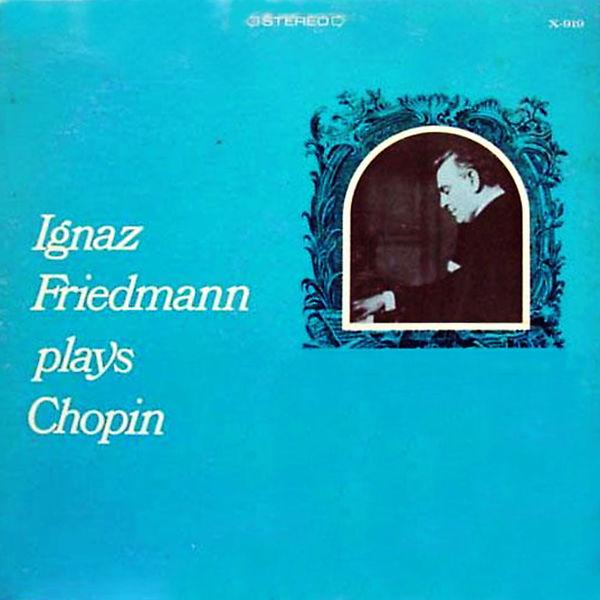 Ignaz Friedmann - Ignaz Friedmann Plays Chopin