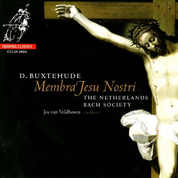 The Netherlands Bach Society - Buxtehude : Membra Jesu Nostri