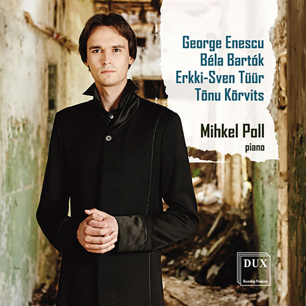 Mihkel Poll - Enescu, Bartók, Tüür & Kõrvits : Works for Piano