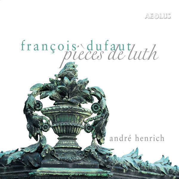 André Henrich - Dufaut: Pièces de Luth