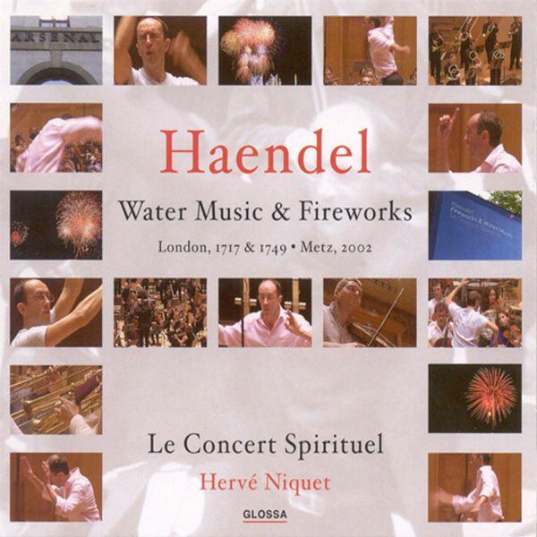 Le Concert Spirituel - Handel, G.F.: Water Music / Music for the Royal Fireworks