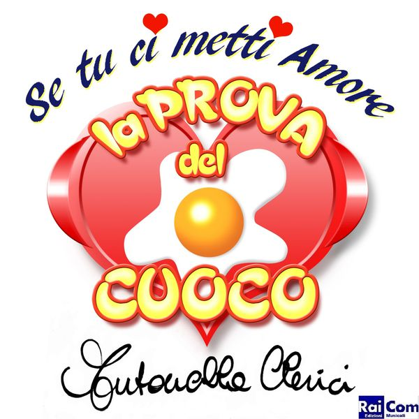 """Antonella Clerici - Se tu ci metti amore (Fatto con il cuore) (From """"La prova del cuoco"""")"""