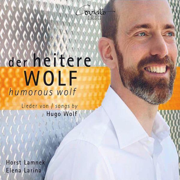 Horst Lamnek, Elena Larina - Der heitere Wolf: Lieder von Hugo Wolf