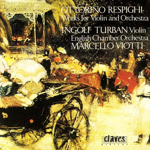 Ottorino Respighi - Respighi: Music for Violin and Orchestra