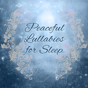 Peaceful Lullabies for Sleep – Soft Music at Goodnight, Relaxing Music, Restful Sleep, Bedtime, Nature Sounds, Sweet Dreams, Deep Relief