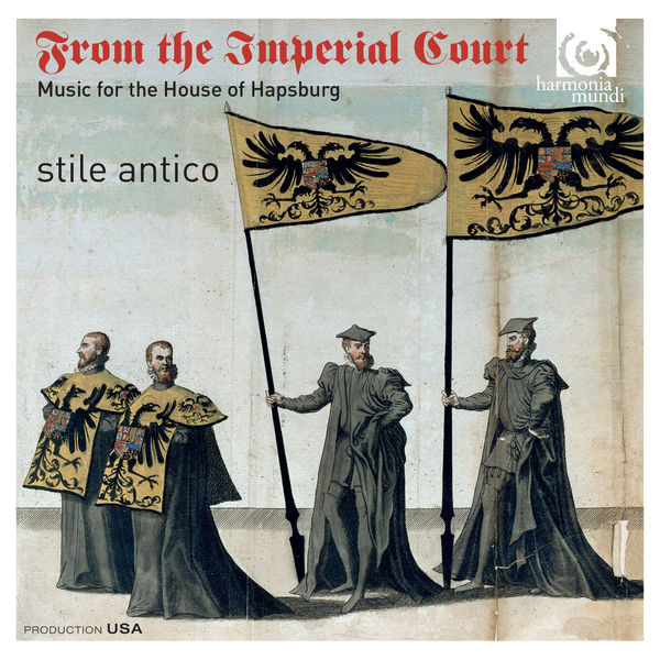 Stile Antico - From the Imperial Court. Music for the House of Hapsburg