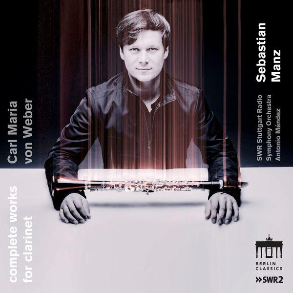Sebastian Manz - Carl Maria Von Weber: Complete Works for Clarinet