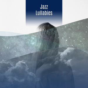 Jazz Lullabies – Mellow Jazz, Instrumental Piano, Soft Lullabies