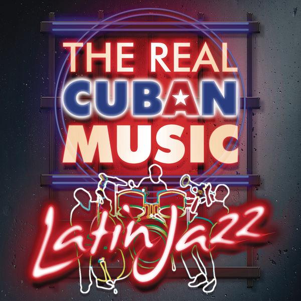Various Artists - The Real Cuban Music - Latin Jazz (Remasterizado)
