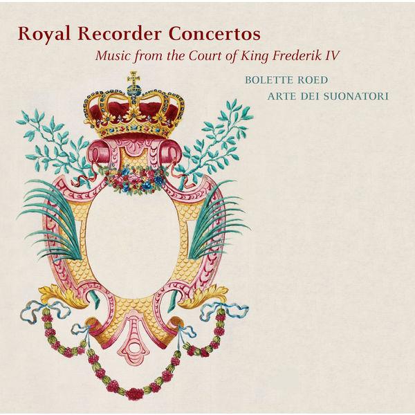 Bolette Roed - Royal Recorder Concertos