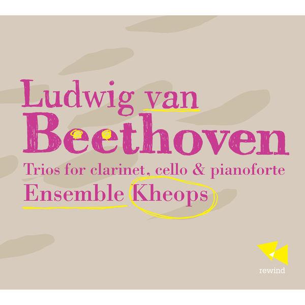 Ensemble Kheops - Beethoven: Trios for Clarinet, Cello & Pianoforte