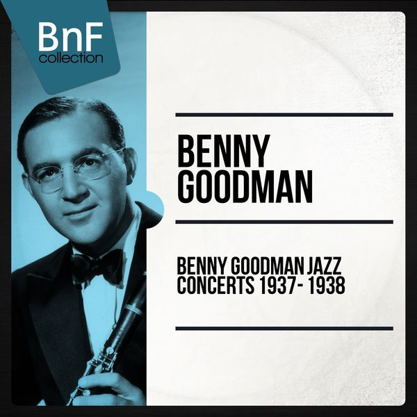 Benny Goodman - Benny Goodman Full Jazz Concerts 1937 - 1938 (The Integral Live Recordings of Benny Goodman)