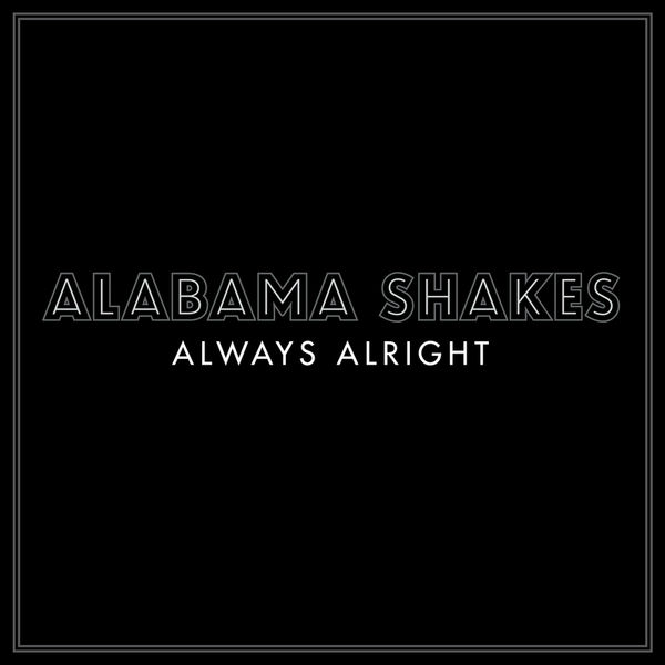 Alabama Shakes - Always Alright