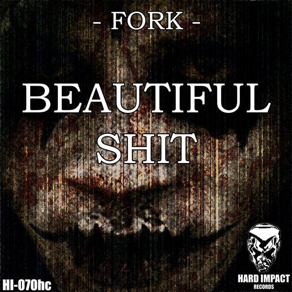 Fork, Hakken - Beautiful Shit