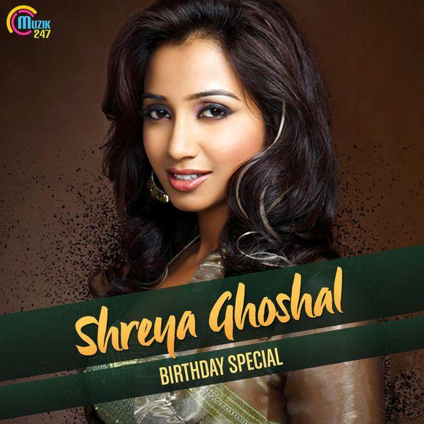 Shreya Ghoshal - Shreya Ghoshal - Birthday Special