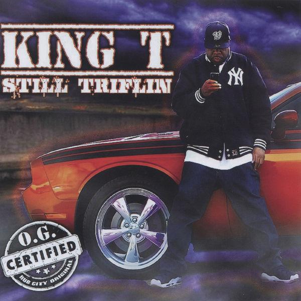 King T - Still Triflin