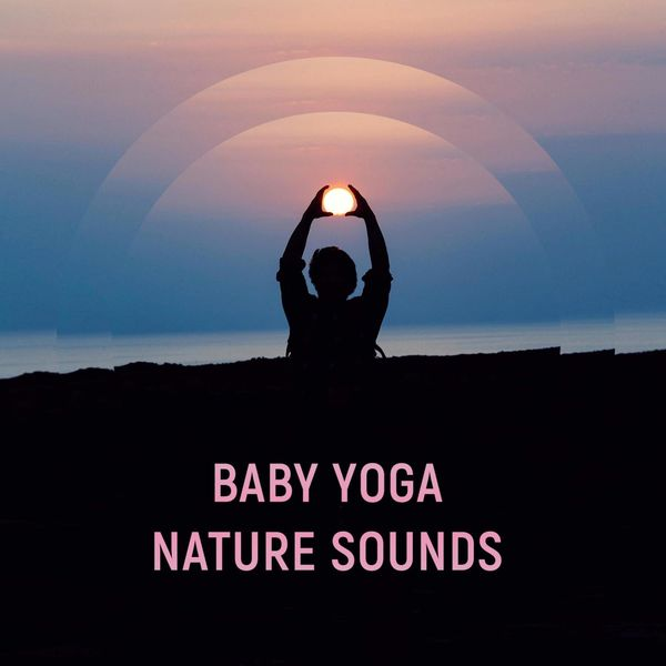 Album Baby Yoga Nature Sounds – Soothing Music for Healing