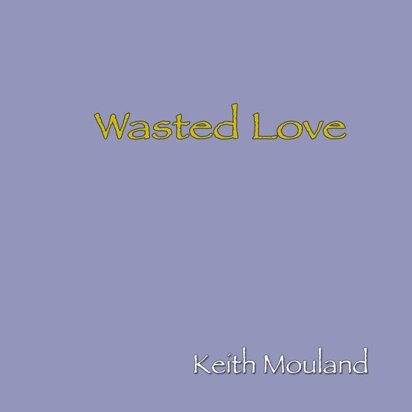 Keith Mouland - Wasted Love
