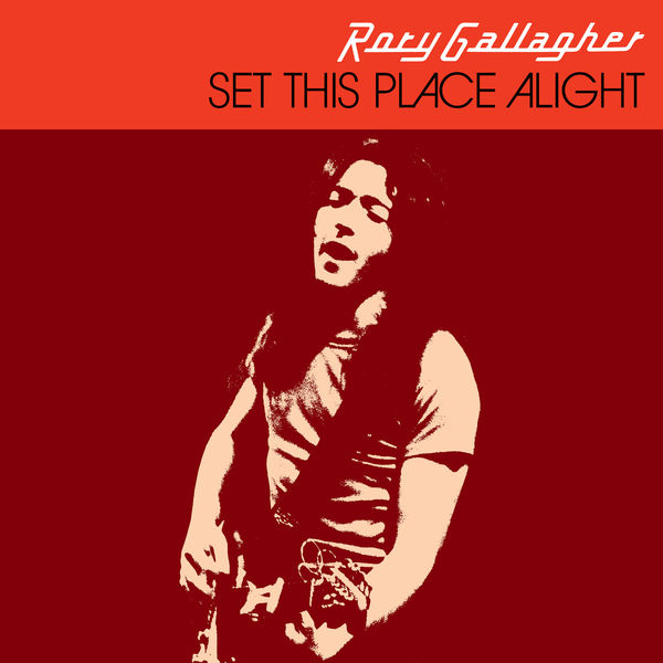 Rory Gallagher|Set This Place Alight (Remastered 2017)