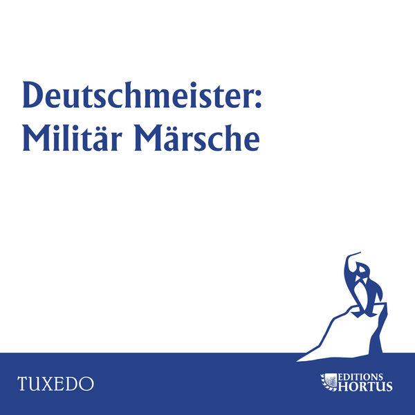 Deutschmeister Kapelle - Deutschmeister: Militär Märsche