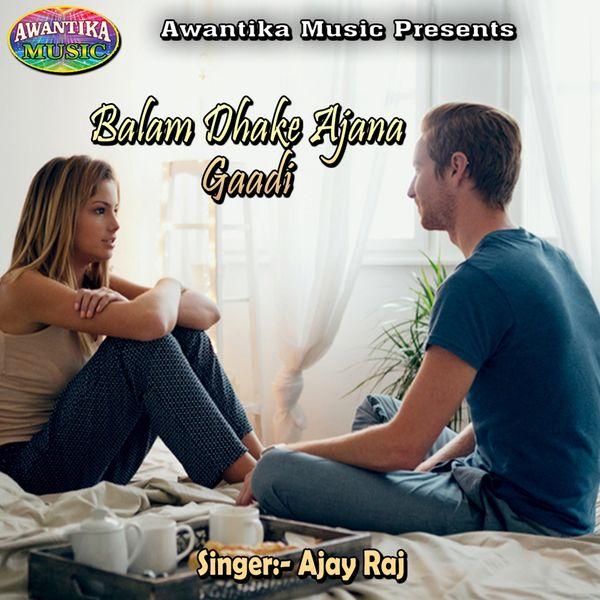 Ajay Raj - Balam Dhake Ajana Gaadi