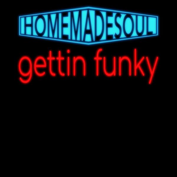Homemadesoul - Gettin Funky