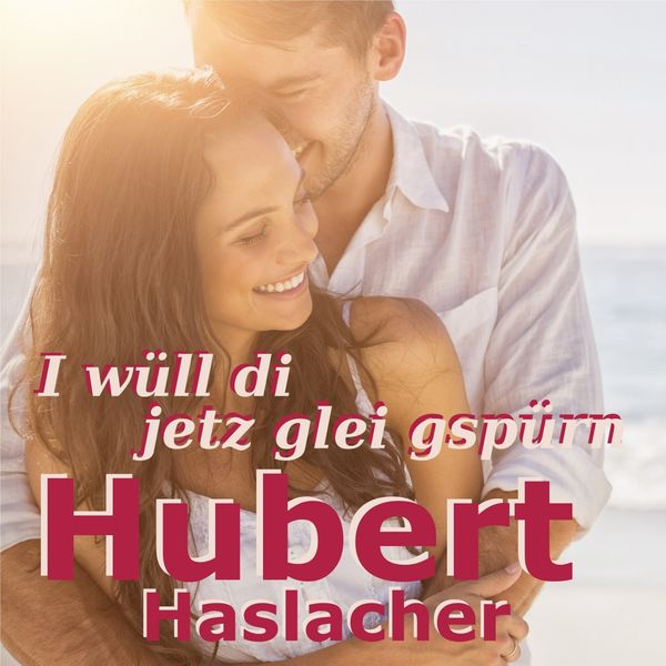 Hubert Haslacher - I wüll di jetz glei gspürn