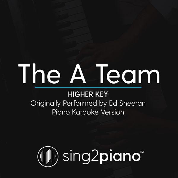 Sing2Piano - The A Team (Higher Key) [Originally Performed by Ed Sheeran]