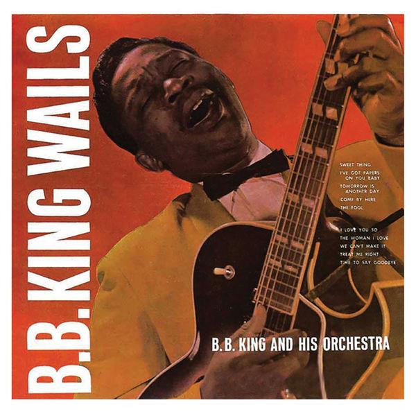 B.B. King - B.B. King Wails (Remastered)