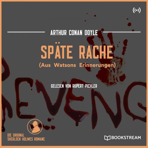 Arthur Conan Doyle - Späte Rache (Aus Watsons Erinnerungen)