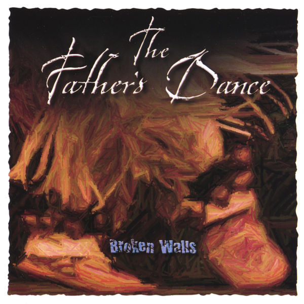 Broken Walls - The Father's Dance