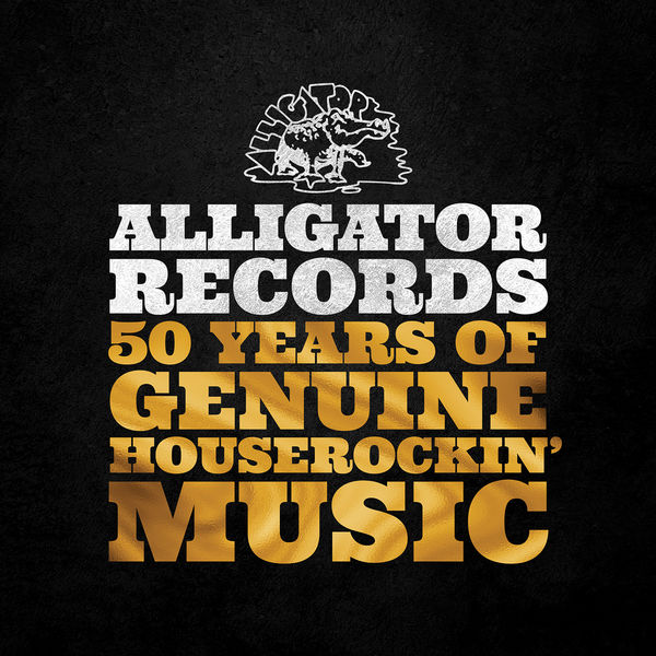 Various Artists - Alligator Records 50 Years Of Genuine Houserockin' Music