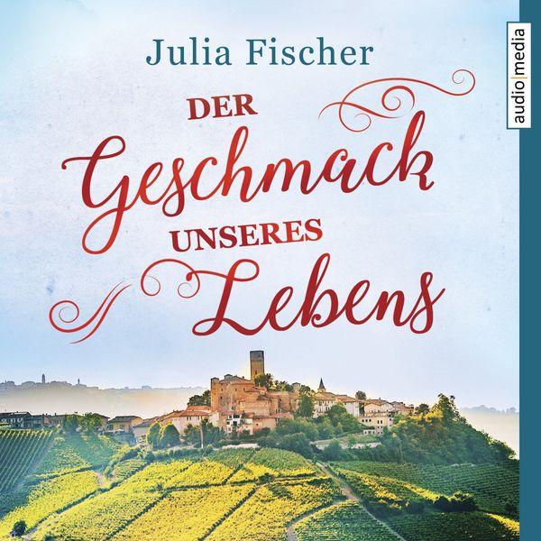 Julia Fischer - Der Geschmack unseres Lebens