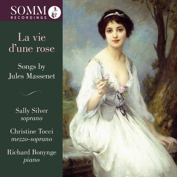 Sally Silver - La vie d'une rose: Songs by Jules Massenet