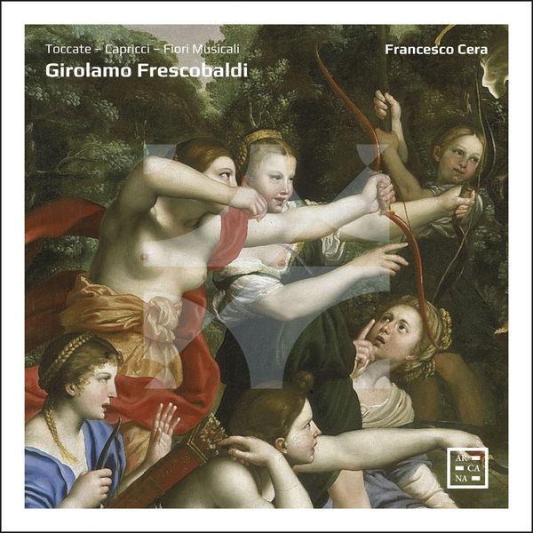Francesco Cera - Frescobaldi: Toccate - Capricci - Fiori Musicali