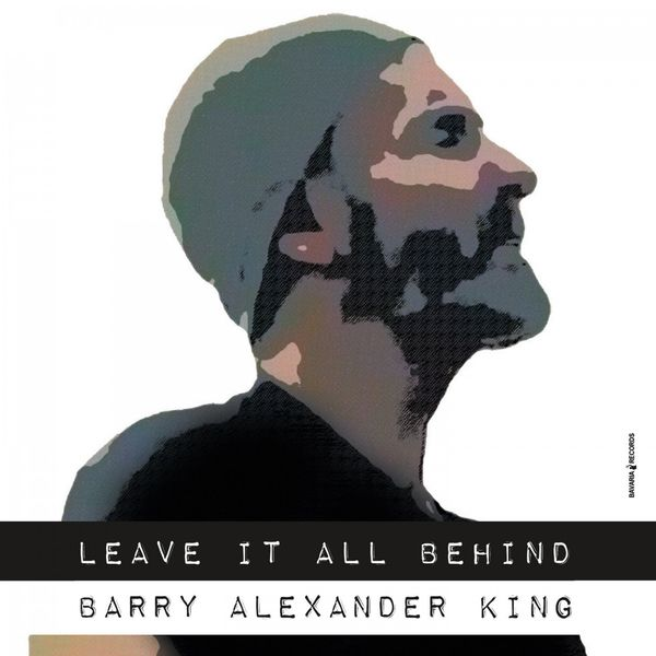 Barry Alexander King - Leave It All Behind